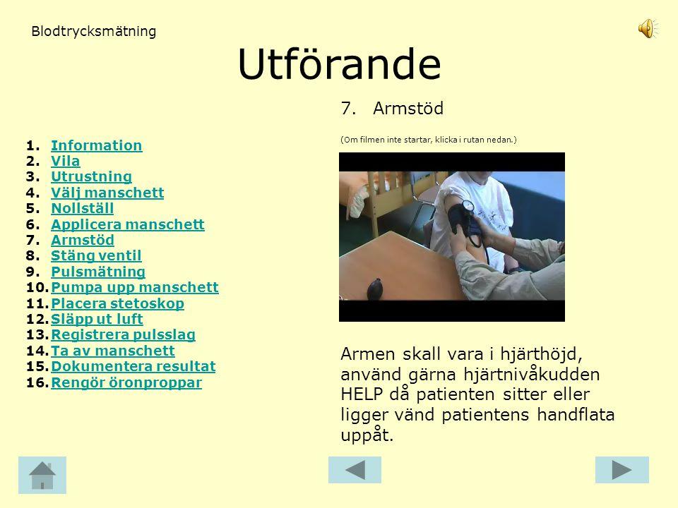 Utförande (Om filmen inte startar, klicka i rutan nedan.) 7.Armstöd Blodtrycksmätning Armen skall vara i hjärthöjd, använd gärna hjärtnivåkudden HELP