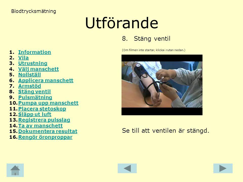 Utförande (Om filmen inte startar, klicka i rutan nedan.) 8.Stäng ventil Blodtrycksmätning Se till att ventilen är stängd. 1.InformationInformation 2.