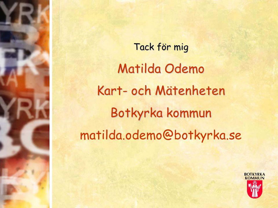 Tack för mig Matilda Odemo Kart- och Mätenheten Botkyrka kommun matilda.odemo@botkyrka.se