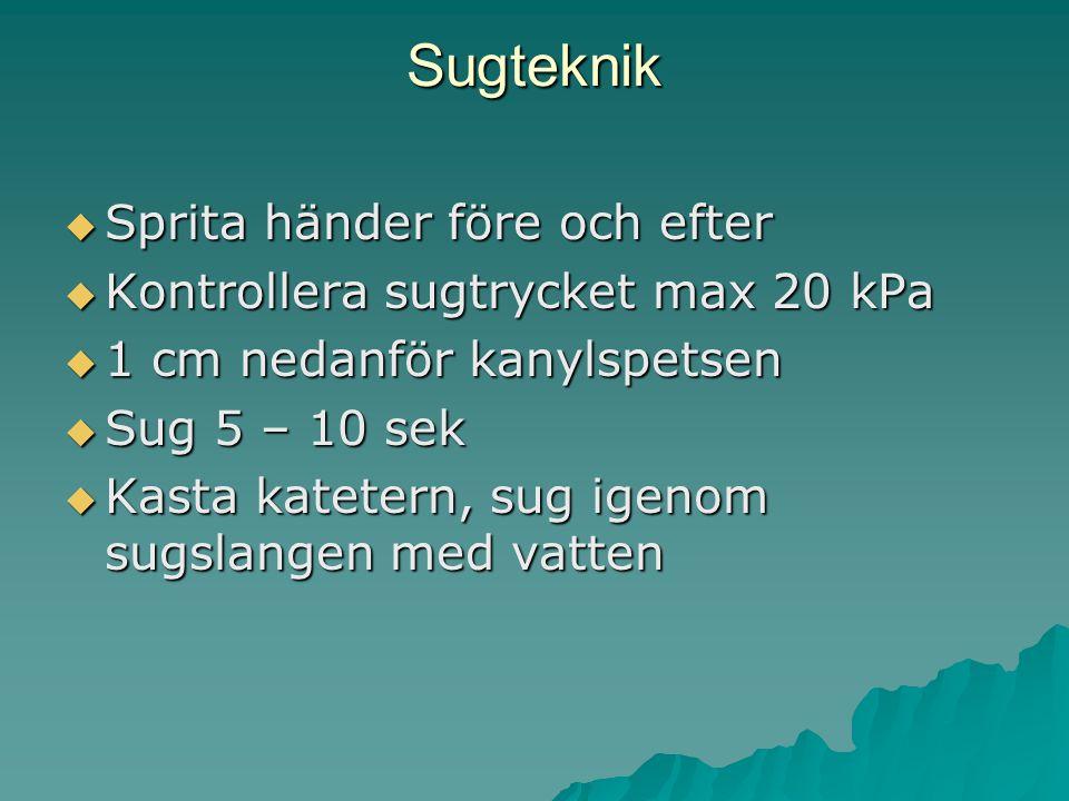 Sugteknik  Sprita händer före och efter  Kontrollera sugtrycket max 20 kPa  1 cm nedanför kanylspetsen  Sug 5 – 10 sek  Kasta katetern, sug igenom sugslangen med vatten
