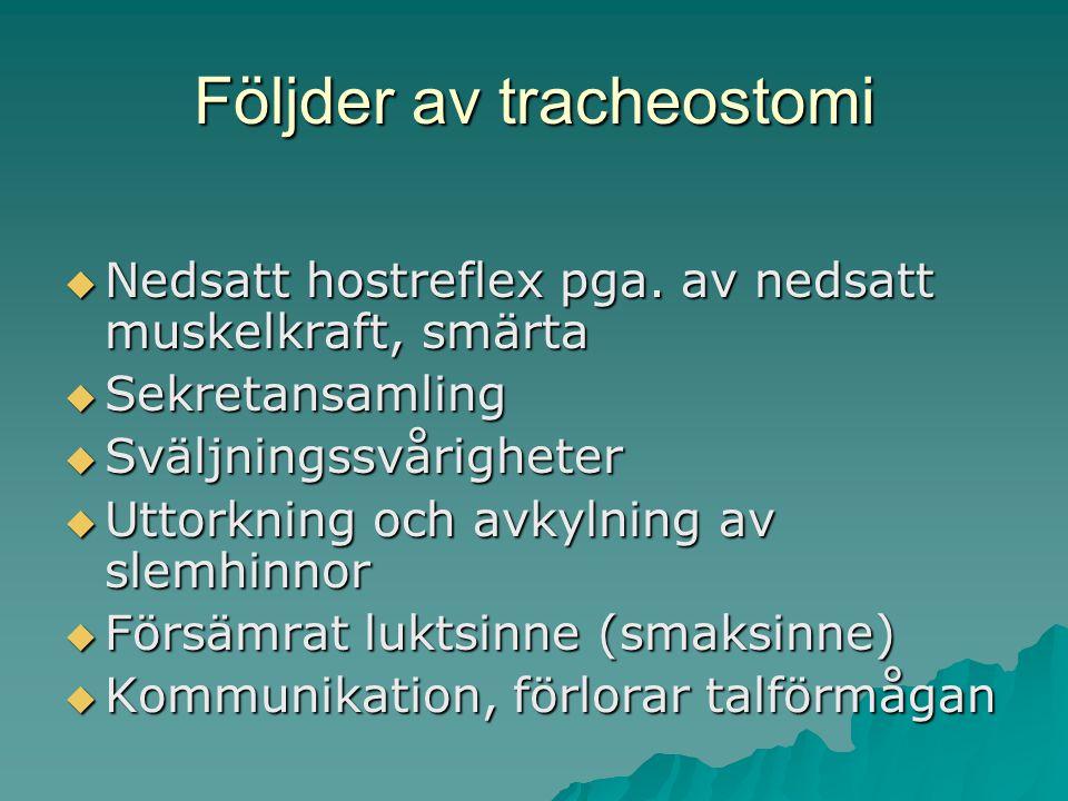 Följder av tracheostomi  Nedsatt hostreflex pga.