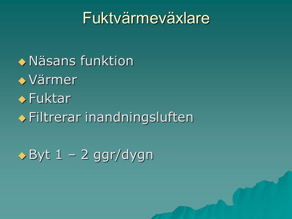Fuktvärmeväxlare  Näsans funktion  Värmer  Fuktar  Filtrerar inandningsluften  Byt 1 – 2 ggr/dygn