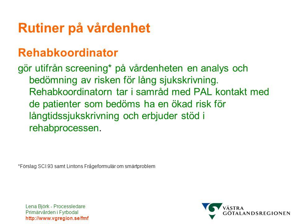 Lena Björk - Processledare Primärvården i Fyrbodal http://www.vgregion.se/fmf Rutiner på vårdenhet Rehabkoordinator gör utifrån screening* på vårdenheten en analys och bedömning av risken för lång sjukskrivning.
