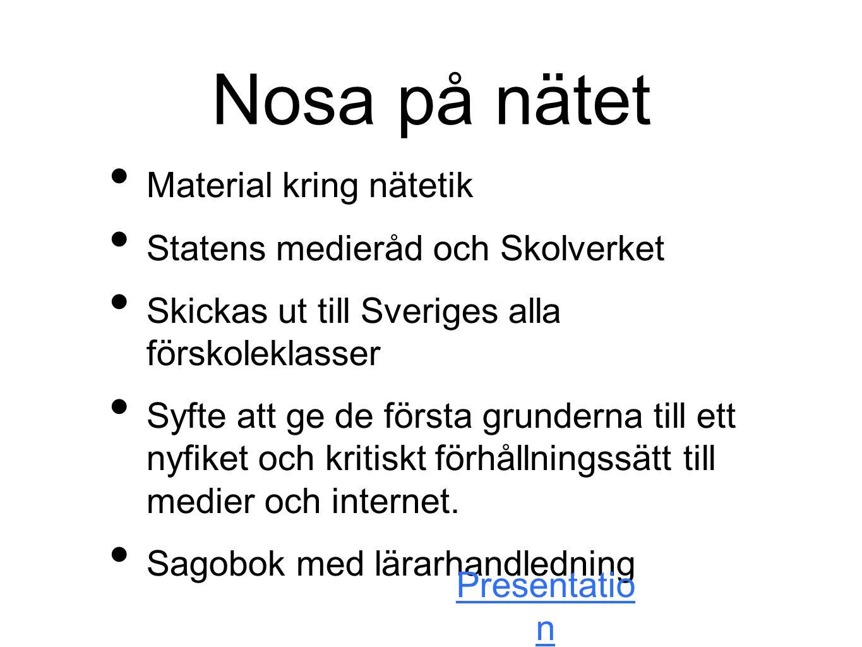 Nosa på nätet Material kring nätetik Statens medieråd och Skolverket Skickas ut till Sveriges alla förskoleklasser Syfte att ge de första grunderna ti