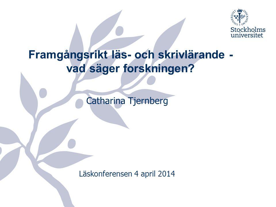 Framgångsrikt läs- och skrivlärande - vad säger forskningen? Catharina Tjernberg Läskonferensen 4 april 2014