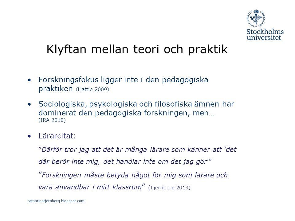 Klyftan mellan teori och praktik Forskningsfokus ligger inte i den pedagogiska praktiken (Hattie 2009) Sociologiska, psykologiska och filosofiska ämnen har dominerat den pedagogiska forskningen, men… (IRA 2010) Lärarcitat: Därför tror jag att det är många lärare som känner att 'det där berör inte mig, det handlar inte om det jag gör' Forskningen måste betyda något för mig som lärare och vara användbar i mitt klassrum (Tjernberg 2013) catharinatjernberg.blogspot.com
