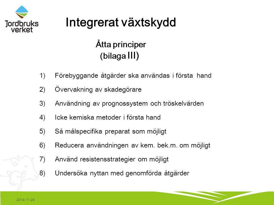 2014-11-24 Integrerat växtskydd Sammanfattat i 4 punkter 1)Förebyggande metoder ska alltid användas 2)Övervakning av växtskyddsläget ska alltid göras All bekämpning ska utgå från övervakning 3)Användningen av växtskyddsmedel ska begränsas 4)Effekten av bekämpningen ska utvärderas
