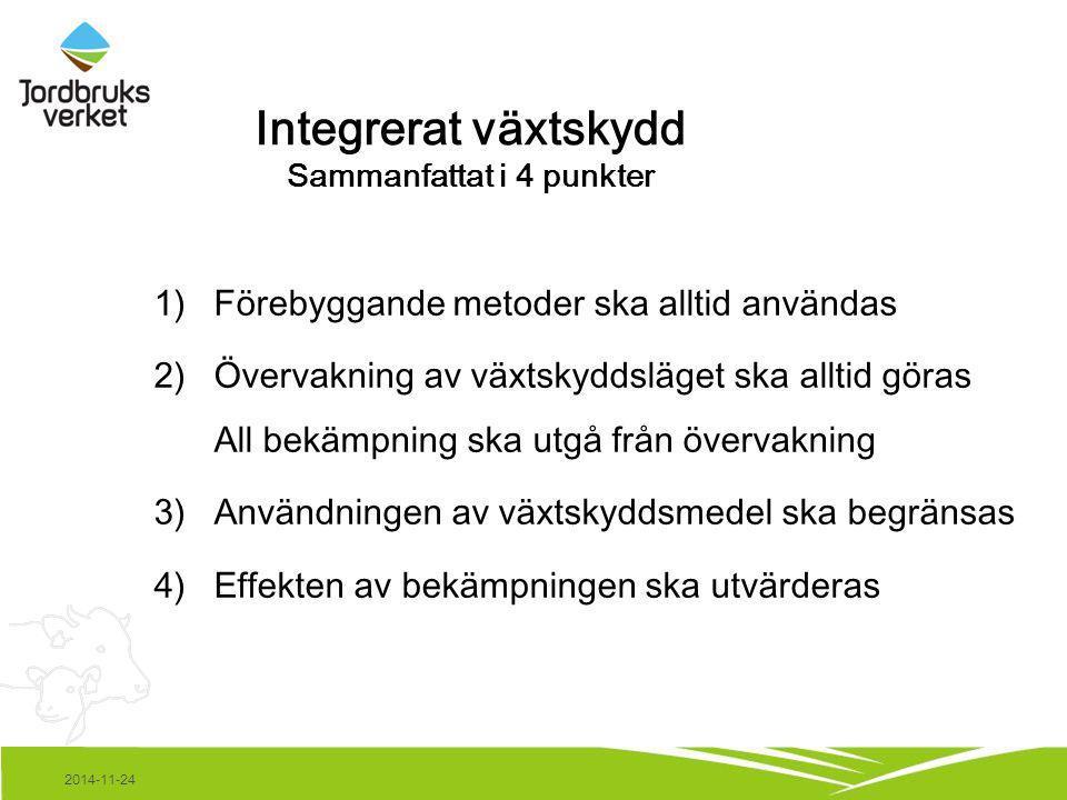 2014-11-24 Integrerat växtskydd Sammanfattat i 4 punkter 1)Förebyggande metoder ska alltid användas 2)Övervakning av växtskyddsläget ska alltid göras