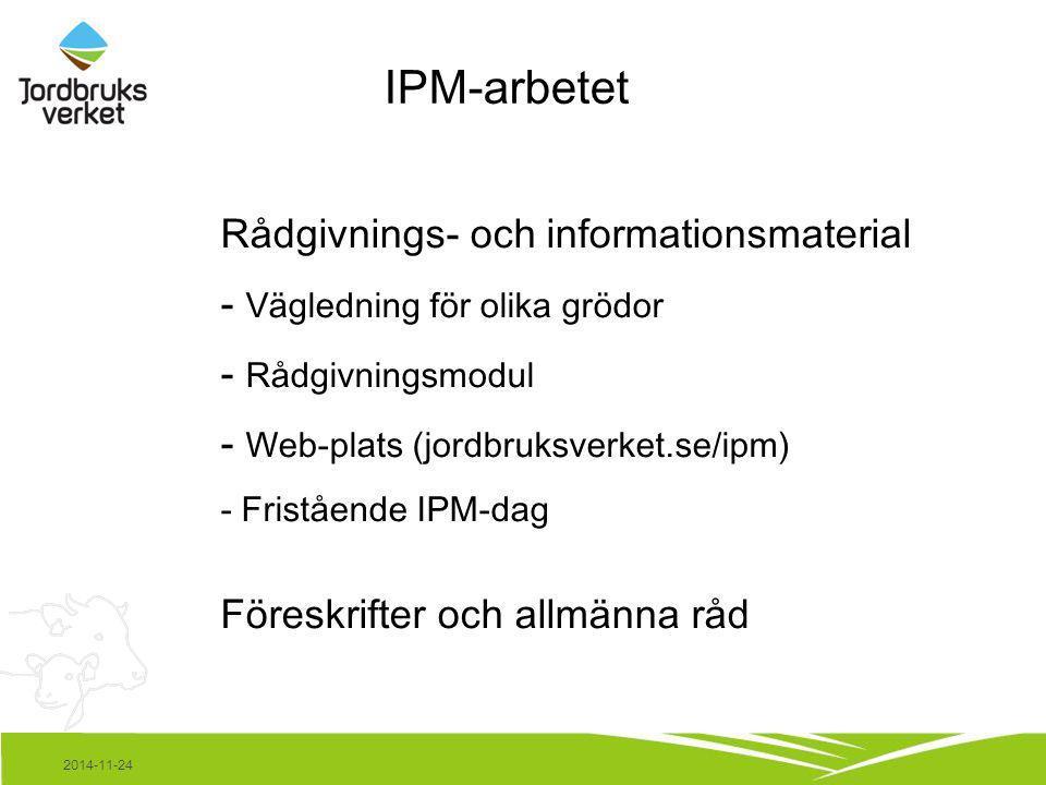 IPM-arbetet Rådgivnings- och informationsmaterial - Vägledning för olika grödor - Rådgivningsmodul - Web-plats (jordbruksverket.se/ipm) - Fristående I