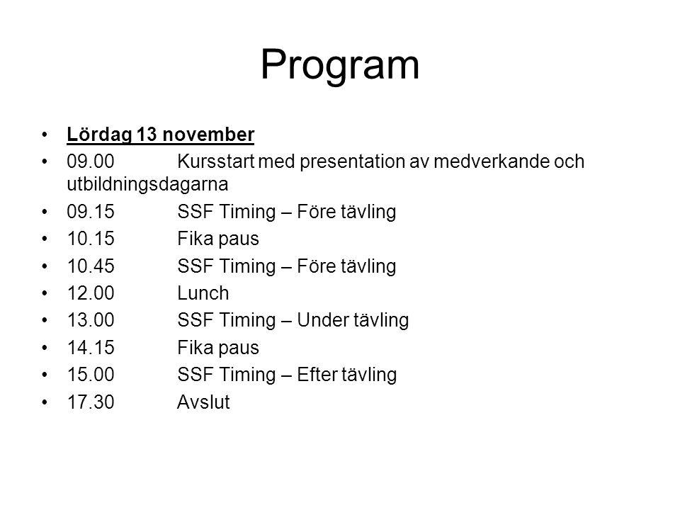 Program Lördag 13 november 09.00Kursstart med presentation av medverkande och utbildningsdagarna 09.15SSF Timing – Före tävling 10.15Fika paus 10.45SSF Timing – Före tävling 12.00Lunch 13.00 SSF Timing – Under tävling 14.15 Fika paus 15.00SSF Timing – Efter tävling 17.30Avslut