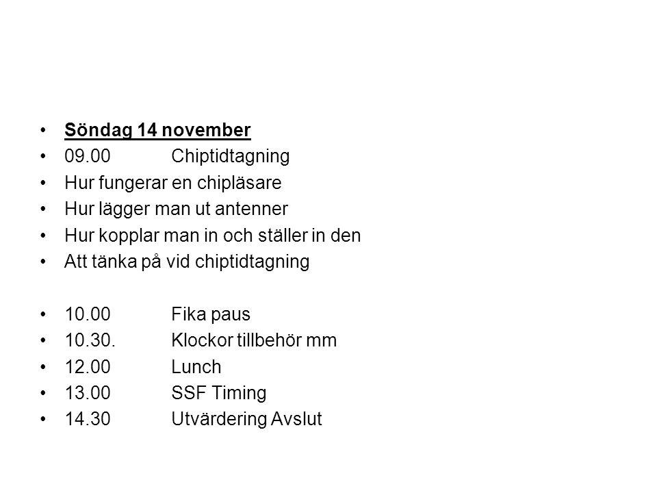 Söndag 14 november 09.00Chiptidtagning Hur fungerar en chipläsare Hur lägger man ut antenner Hur kopplar man in och ställer in den Att tänka på vid chiptidtagning 10.00Fika paus 10.30.Klockor tillbehör mm 12.00Lunch 13.00SSF Timing 14.30Utvärdering Avslut