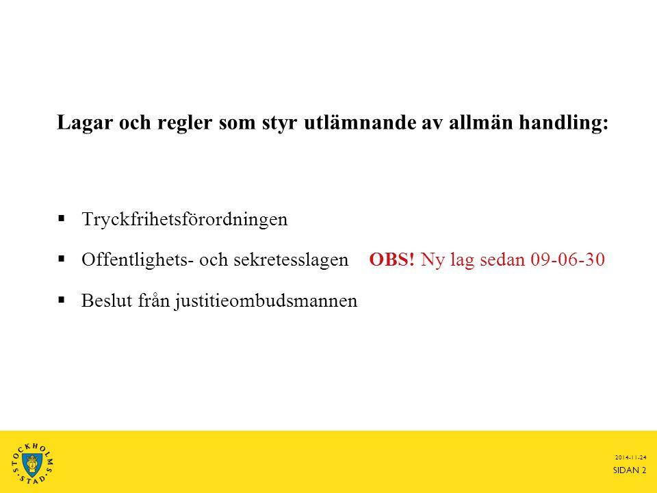 2014-11-24 SIDAN 2 Lagar och regler som styr utlämnande av allmän handling:  Tryckfrihetsförordningen  Offentlighets- och sekretesslagen OBS! Ny lag