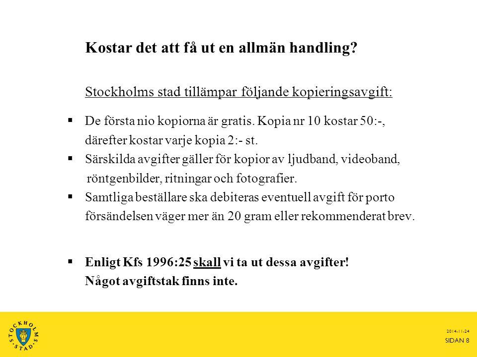 2014-11-24 SIDAN 8 Kostar det att få ut en allmän handling? Stockholms stad tillämpar följande kopieringsavgift:  De första nio kopiorna är gratis. K