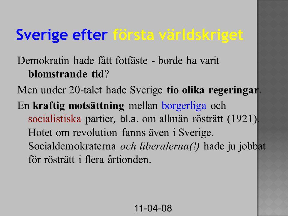 11-04-08 Sverige efter första världskriget Demokratin hade fått fotfäste - borde ha varit blomstrande tid.