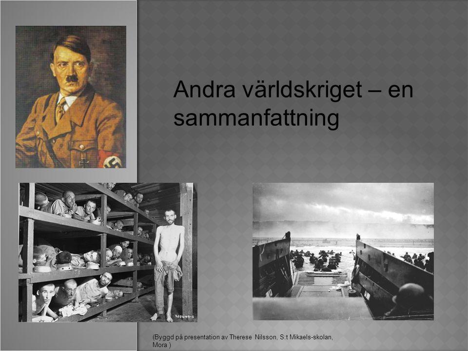 Andra världskriget – en sammanfattning (Byggd på presentation av Therese Nilsson, S:t Mikaels-skolan, Mora )
