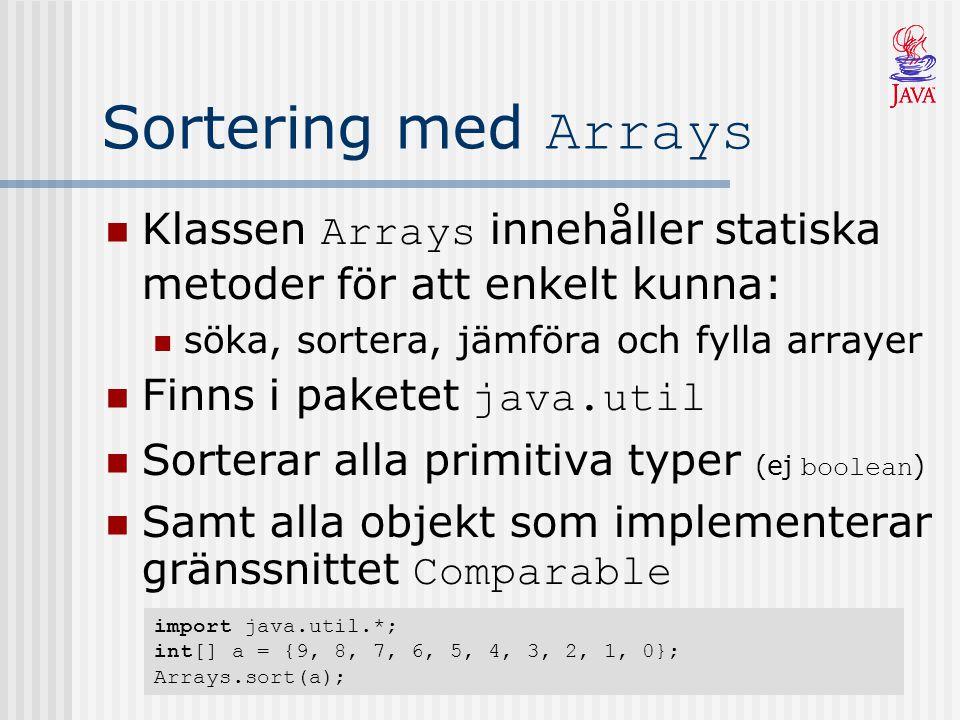 Sortering med Arrays Klassen Arrays innehåller statiska metoder för att enkelt kunna: söka, sortera, jämföra och fylla arrayer Finns i paketet java.ut