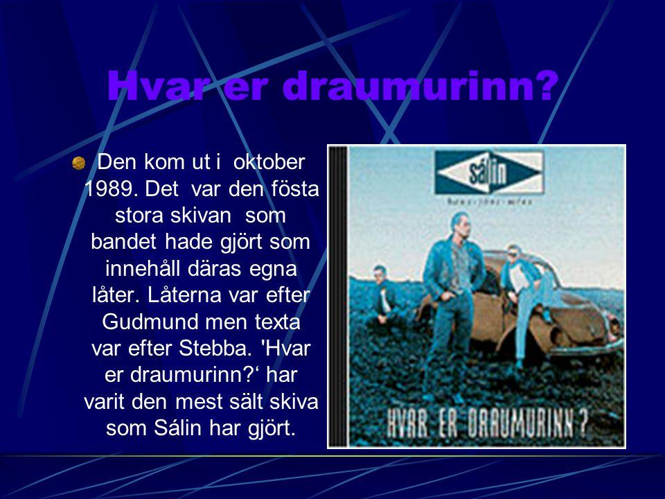 Syngjandi sveittir Första skivan Sálarinnar kom ut sommared 1988. Skivan innhåll båda islänska och engelska. Den här skivan var spelad
