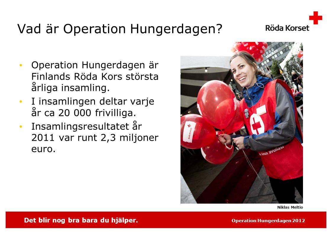 Det blir nog bra bara du hjälper. Operation Hungerdagen 2012 Vad är Operation Hungerdagen.