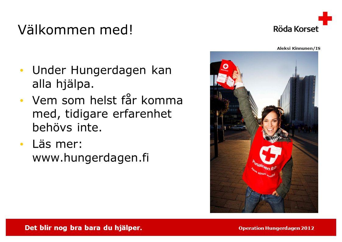 Det blir nog bra bara du hjälper. Operation Hungerdagen 2012 Välkommen med.