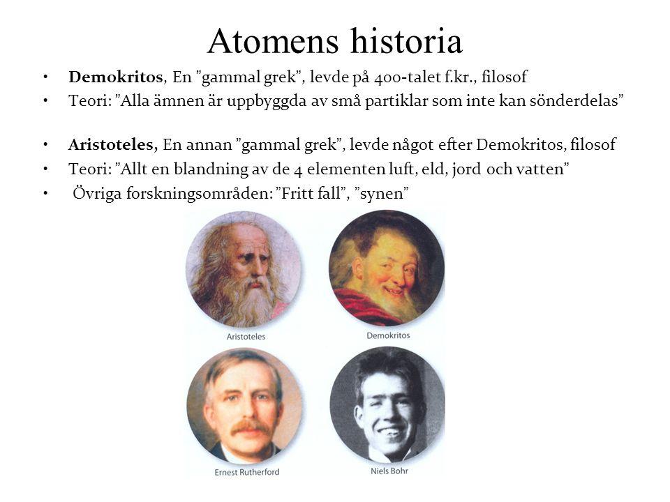 """Demokritos, En """"gammal grek"""", levde på 400-talet f.kr., filosof Teori: """"Alla ämnen är uppbyggda av små partiklar som inte kan sönderdelas"""" Aristoteles"""