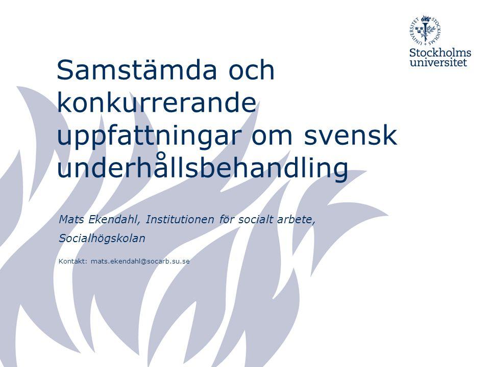 Samstämda och konkurrerande uppfattningar om svensk underhållsbehandling Mats Ekendahl, Institutionen för socialt arbete, Socialhögskolan Kontakt: mats.ekendahl@socarb.su.se