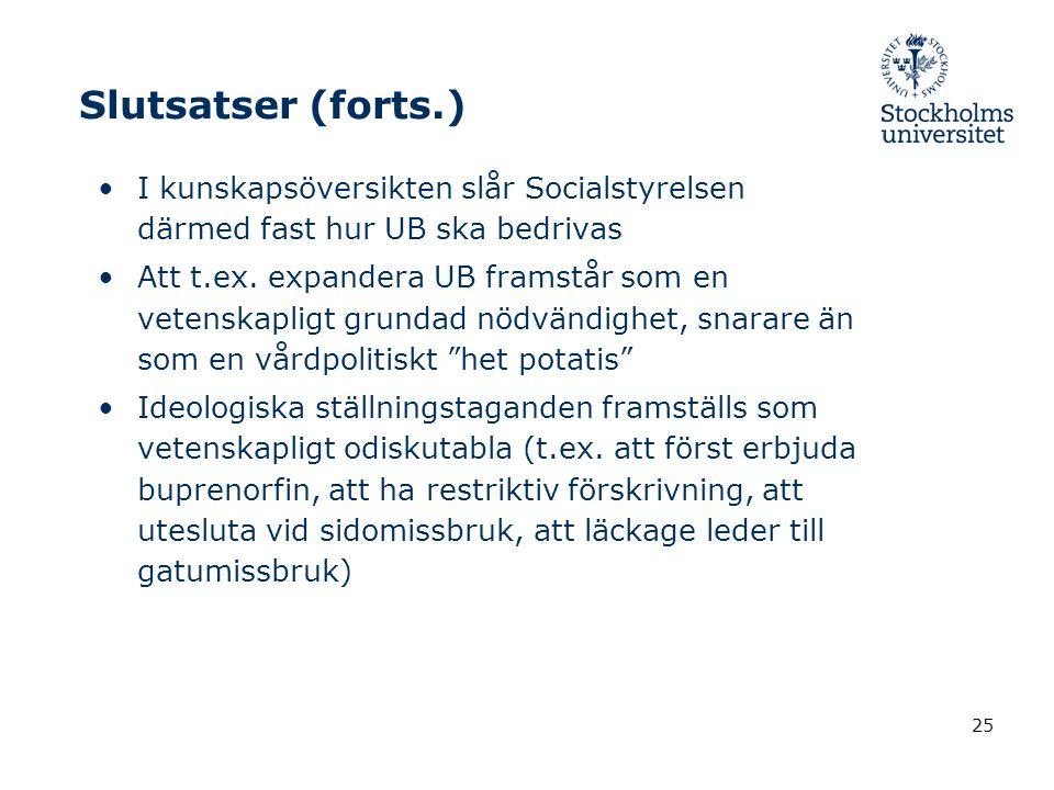 25 Slutsatser (forts.) I kunskapsöversikten slår Socialstyrelsen därmed fast hur UB ska bedrivas Att t.ex.