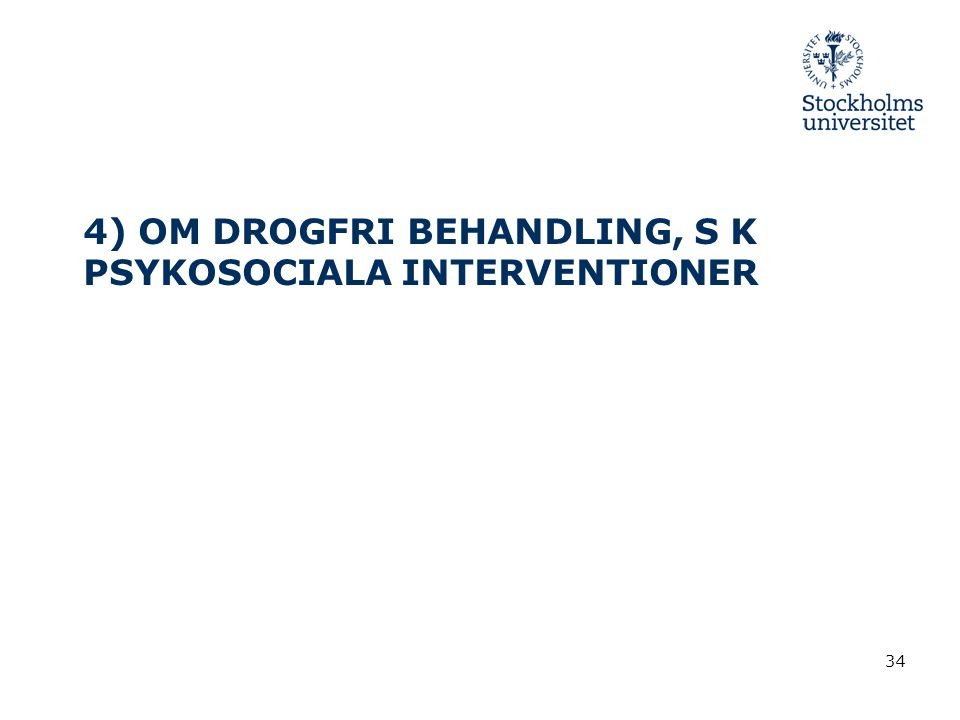34 4) OM DROGFRI BEHANDLING, S K PSYKOSOCIALA INTERVENTIONER