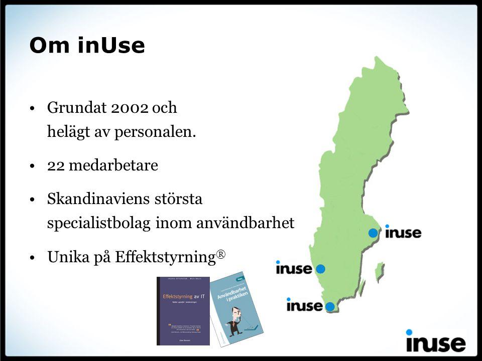 Om inUse Grundat 2002 och helägt av personalen. 22 medarbetare Skandinaviens största specialistbolag inom användbarhet Unika på Effektstyrning ®