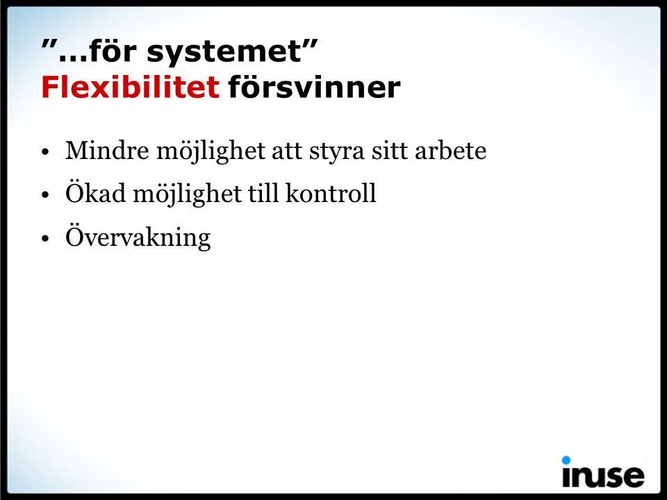 """""""…för systemet"""" Flexibilitet försvinner Mindre möjlighet att styra sitt arbete Ökad möjlighet till kontroll Övervakning"""