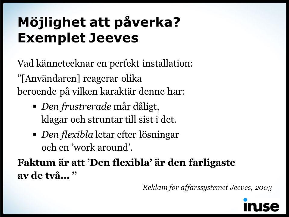 """Möjlighet att påverka? Exemplet Jeeves Vad kännetecknar en perfekt installation: """"[Användaren] reagerar olika beroende på vilken karaktär denne har: """