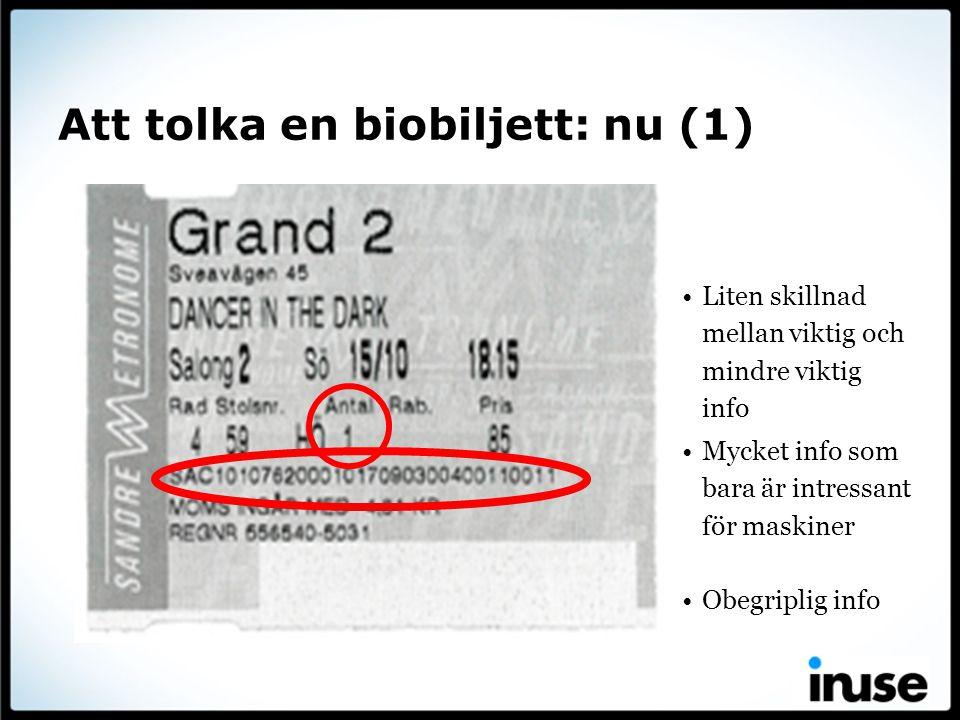Att tolka en biobiljett: nu (1) Liten skillnad mellan viktig och mindre viktig info Mycket info som bara är intressant för maskiner Obegriplig info