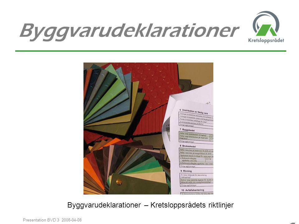 11 Presentation BVD 3 2008-04-08 Byggvarudeklarationer Byggvarudeklarationer – Kretsloppsrådets riktlinjer