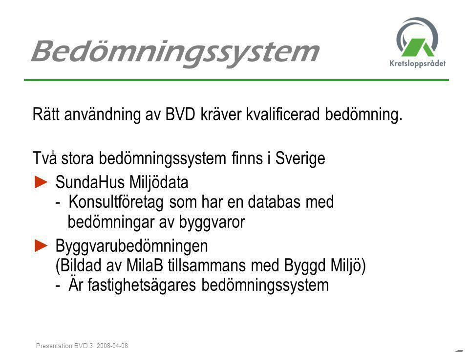 1212 1212 Presentation BVD 3 2008-04-08 Bedömningssystem Rätt användning av BVD kräver kvalificerad bedömning. Två stora bedömningssystem finns i Sver