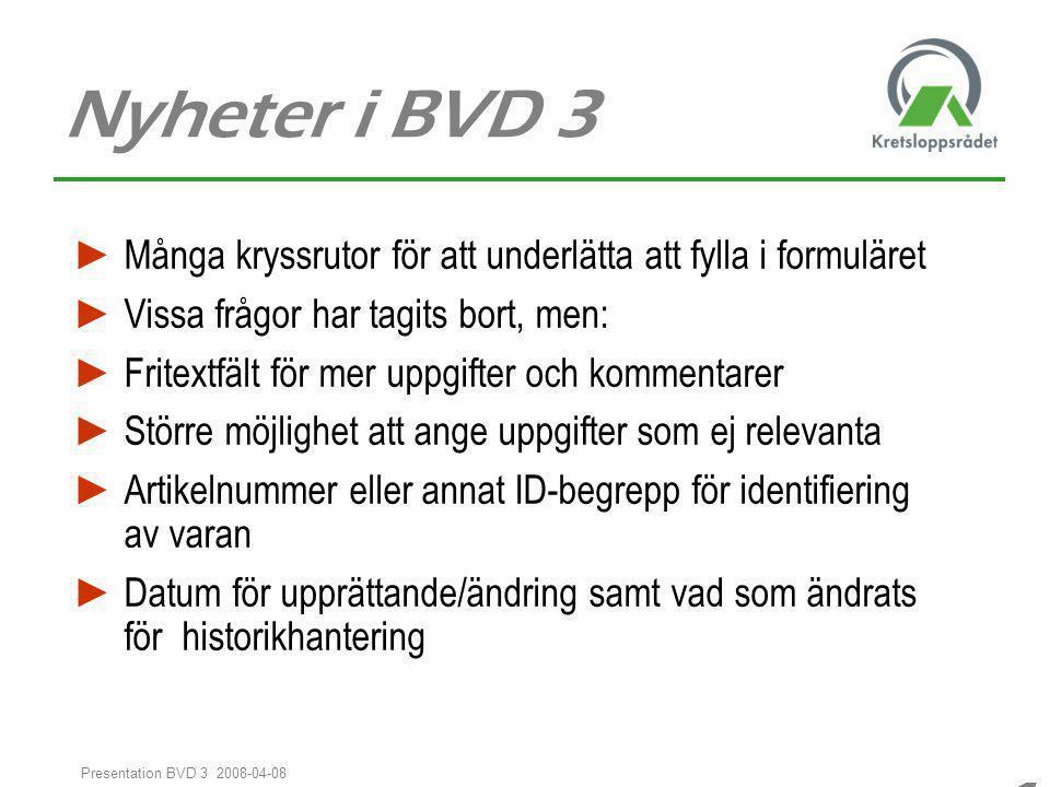 1313 1313 Presentation BVD 3 2008-04-08 Nyheter i BVD 3 ► Många kryssrutor för att underlätta att fylla i formuläret ► Vissa frågor har tagits bort, m