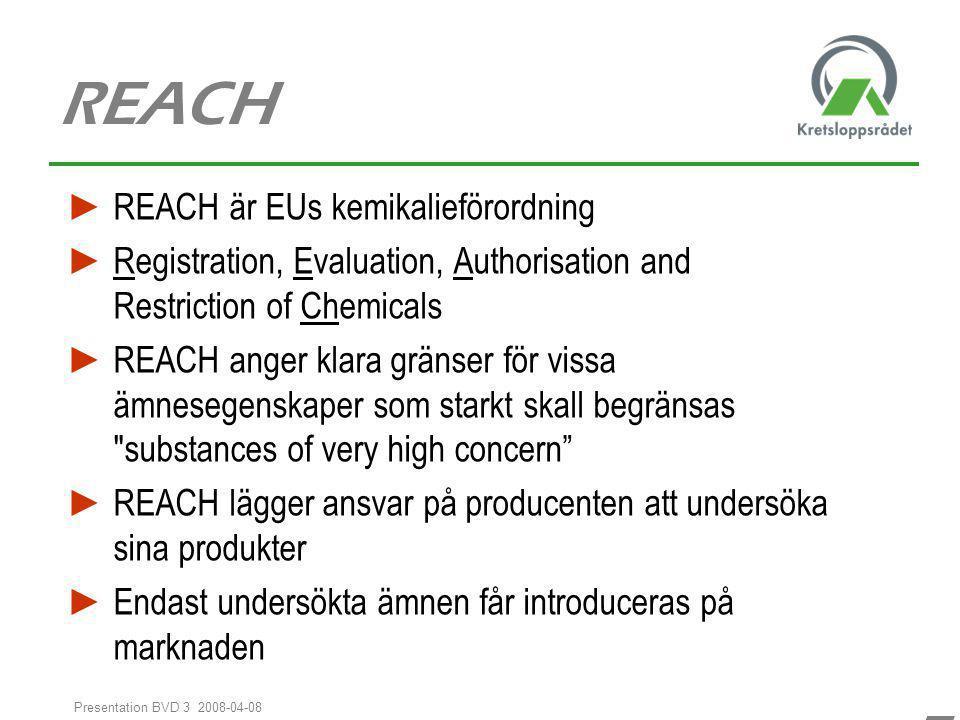 55 Presentation BVD 3 2008-04-08 REACH ► REACH är EUs kemikalieförordning ► Registration, Evaluation, Authorisation and Restriction of Chemicals ► REA