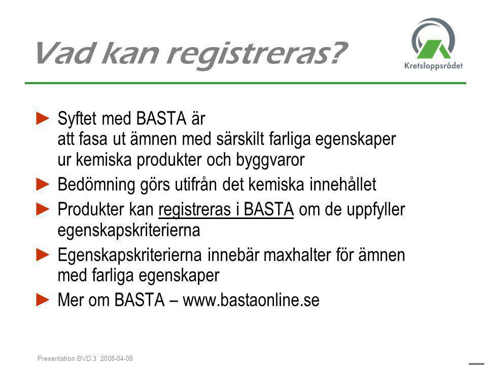 77 Presentation BVD 3 2008-04-08 Vad kan registreras? ► Syftet med BASTA är att fasa ut ämnen med särskilt farliga egenskaper ur kemiska produkter och