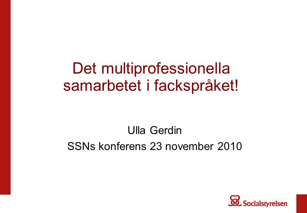 Det multiprofessionella samarbetet i fackspråket! Ulla Gerdin SSNs konferens 23 november 2010