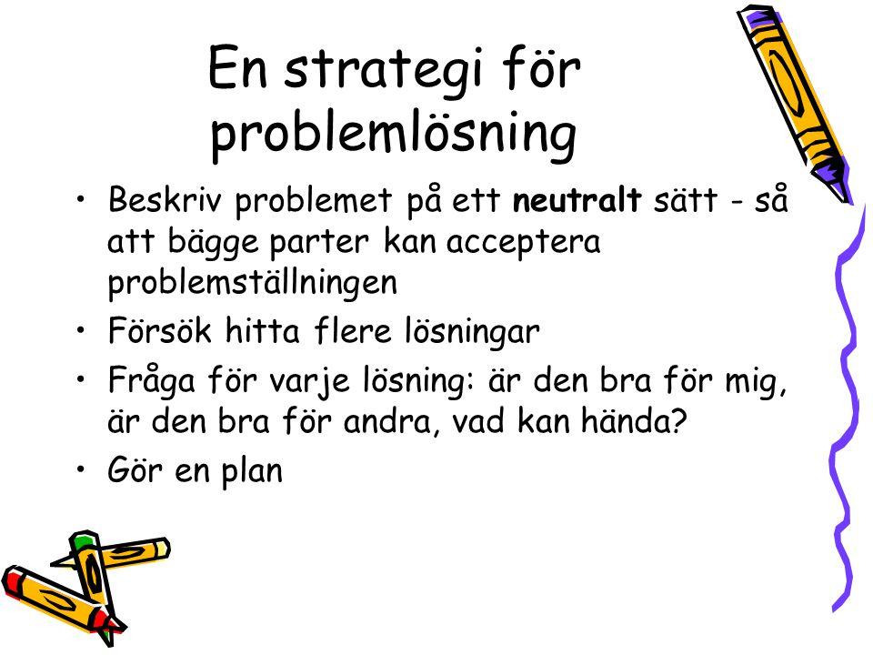 En strategi för problemlösning Beskriv problemet på ett neutralt sätt - så att bägge parter kan acceptera problemställningen Försök hitta flere lösnin
