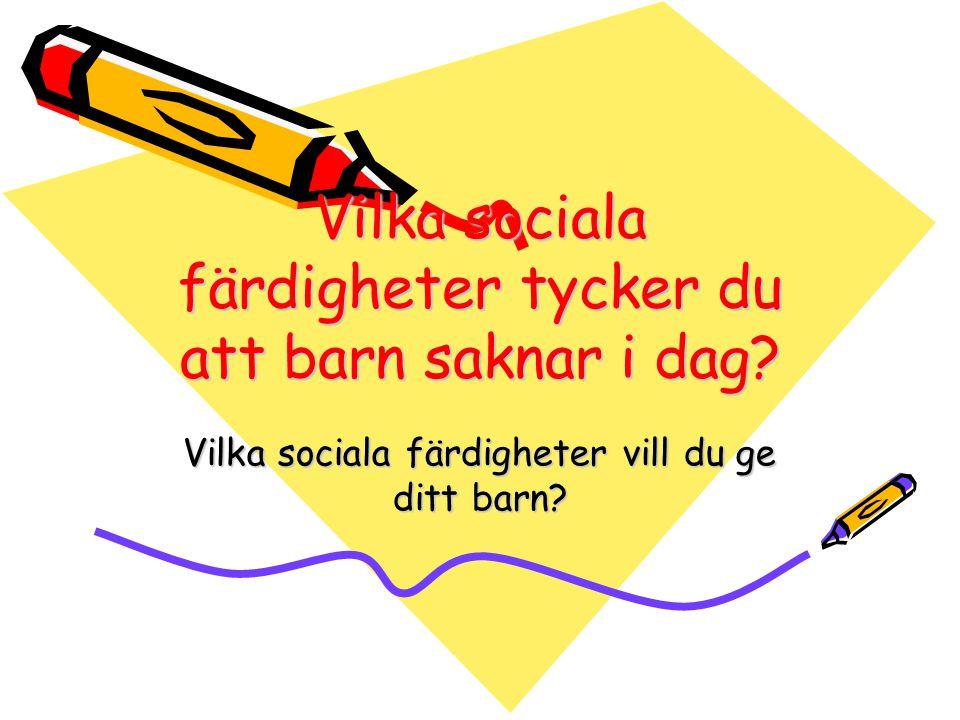 Vilka sociala färdigheter tycker du att barn saknar i dag? Vilka sociala färdigheter vill du ge ditt barn?