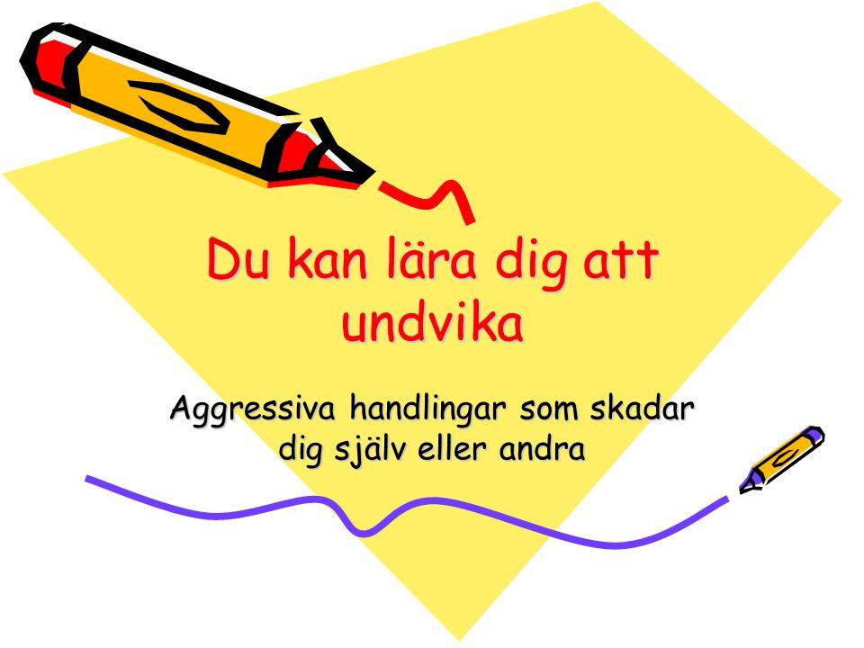 Du kan lära dig att undvika Aggressiva handlingar som skadar dig själv eller andra