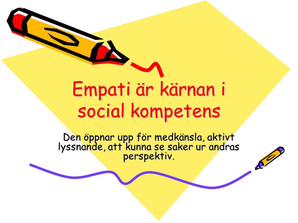 Empati är kärnan i social kompetens Den öppnar upp för medkänsla, aktivt lyssnande, att kunna se saker ur andras perspektiv.