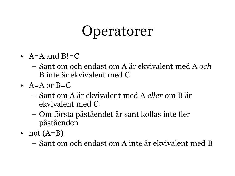 Operatorer A=A and B!=C –Sant om och endast om A är ekvivalent med A och B inte är ekvivalent med C A=A or B=C –Sant om A är ekvivalent med A eller om B är ekvivalent med C –Om första påståendet är sant kollas inte fler påståenden not (A=B) –Sant om och endast om A inte är ekvivalent med B