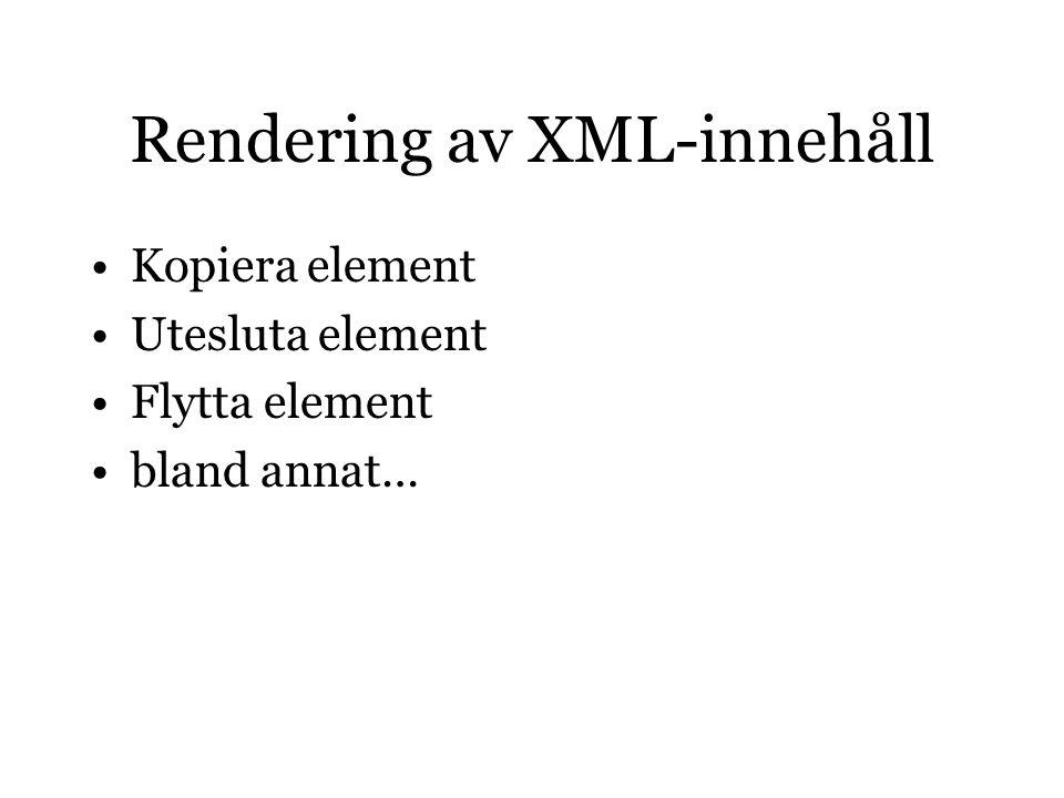 Rendering av XML-innehåll Kopiera element Utesluta element Flytta element bland annat…