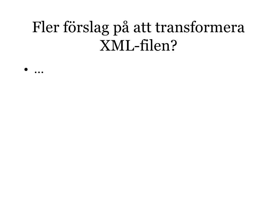 Fler förslag på att transformera XML-filen? …