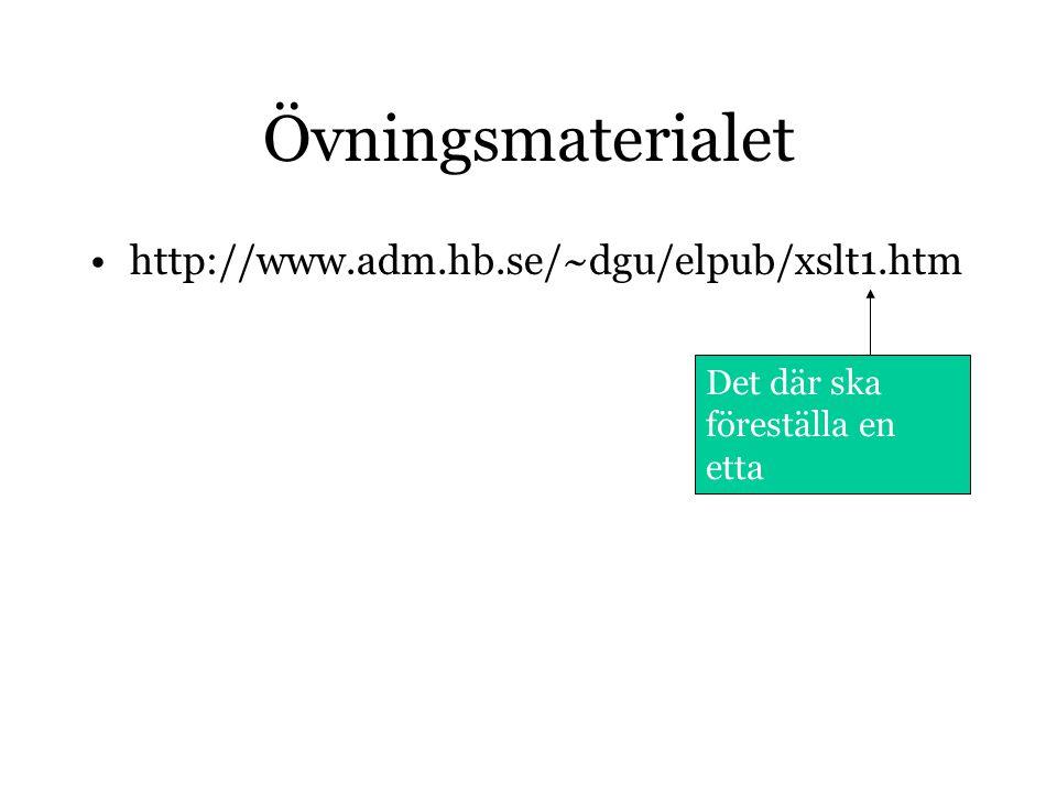 Övningsmaterialet http://www.adm.hb.se/~dgu/elpub/xslt1.htm Det där ska föreställa en etta