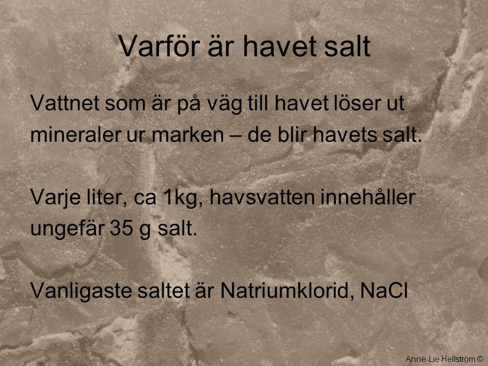 Varför är havet salt Vattnet som är på väg till havet löser ut mineraler ur marken – de blir havets salt. Varje liter, ca 1kg, havsvatten innehåller u