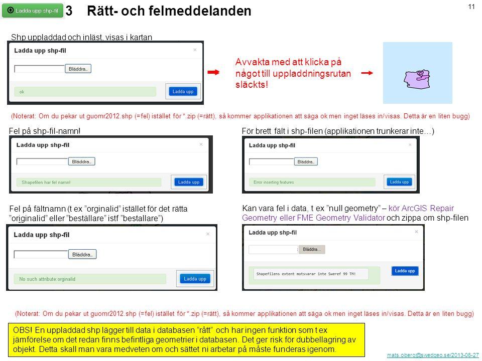 mats.oberg@swedgeo.se/2013-06-27 11 Rätt- och felmeddelanden Shp uppladdad och inläst, visas i kartan OBS.