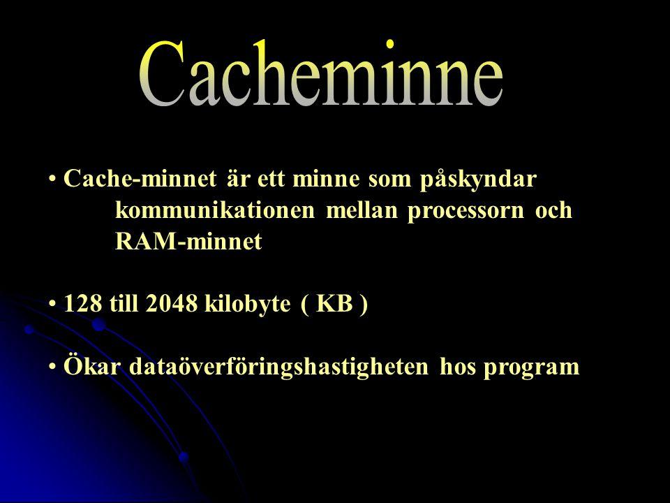 Cache-minnet är ett minne som påskyndar kommunikationen mellan processorn och RAM-minnet 128 till 2048 kilobyte ( KB ) Ökar dataöverföringshastigheten hos program
