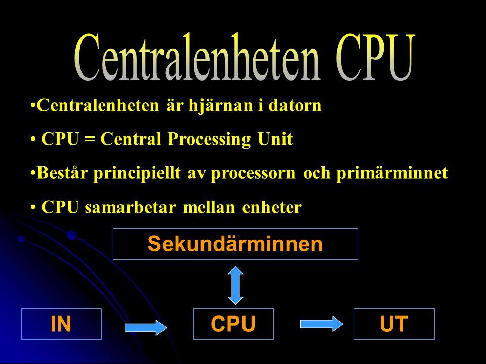 Centralenheten är hjärnan i datorn CPU = Central Processing Unit Består principiellt av processorn och primärminnet CPU samarbetar mellan enheter CPUUTIN Sekundärminnen