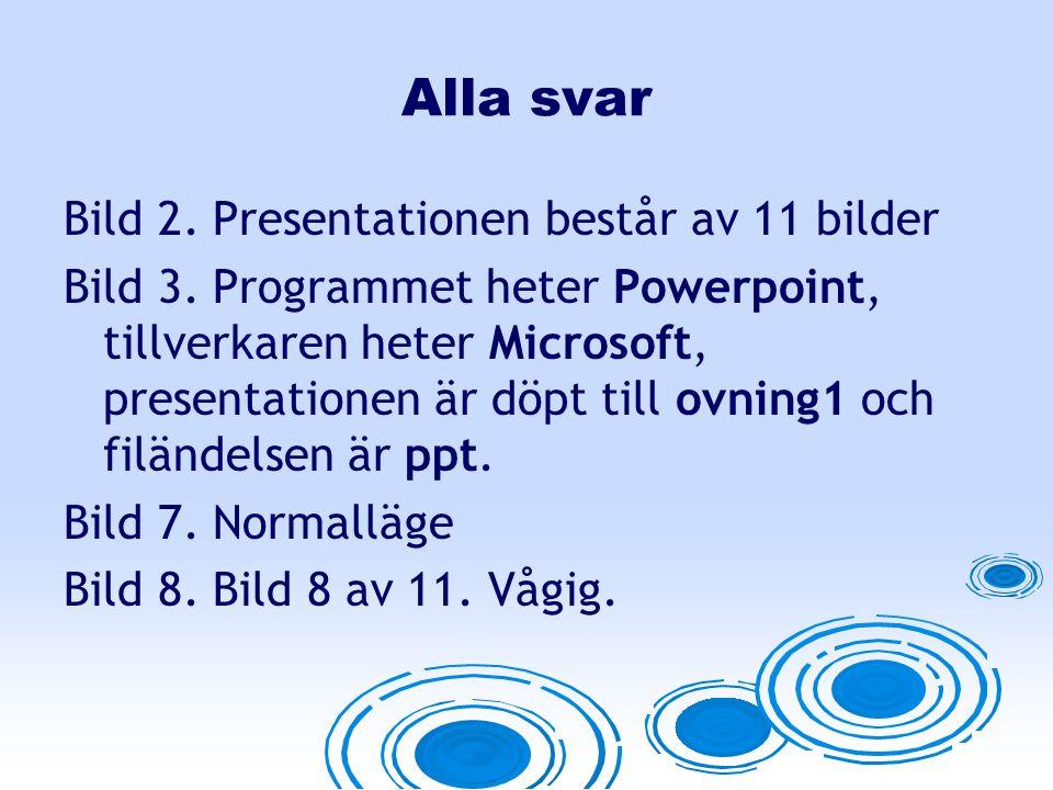 Alla svar Bild 2.Presentationen består av 11 bilder Bild 3.